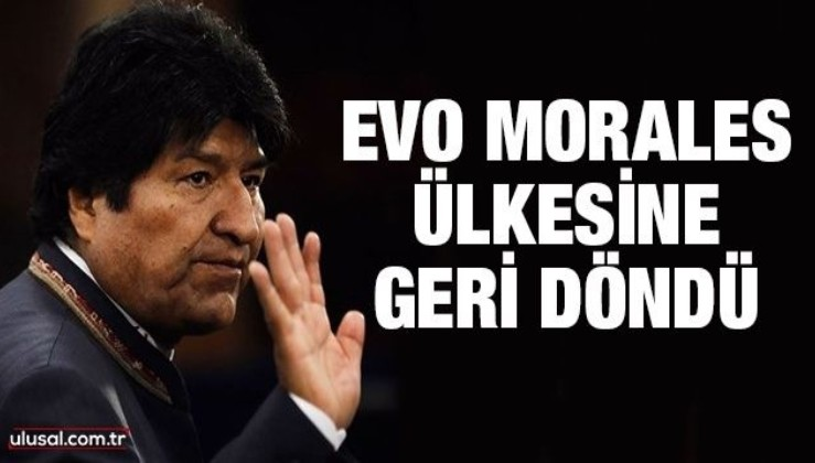 Eski Bolivya Devlet Başkanı Evo Morales ülkesine geri döndü