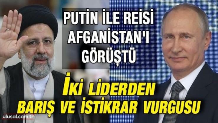 Rusya Devlet Başkanı Putin ile İran Cumhurbaşkanı Reisi Afganistan'ı görüştü: İki liderden barış ve istikrar vurgusu