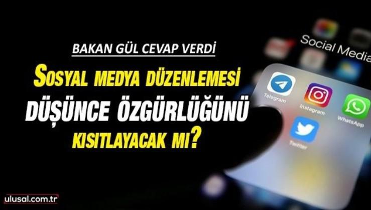 Sosyal medya düzenlemesi düşünce özgürlüğünü kısıtlayacak mı? Bakan Gül cevap verdi