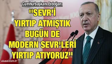 Cumhurbaşkanı Erdoğan: ''Sevr'i yırtıp atmıştık bugün de modern Sevr'leri yırtıp atıyoruz''