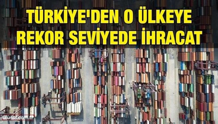 Türkiye'den o ülkeye rekor seviyede ihracat