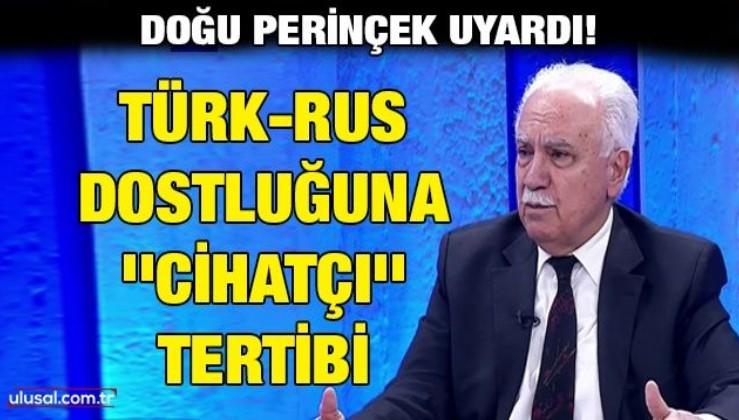 Doğu Perinçek uyardı: Türk-Rus dostluğuna ''Cihatçı'' tertibi