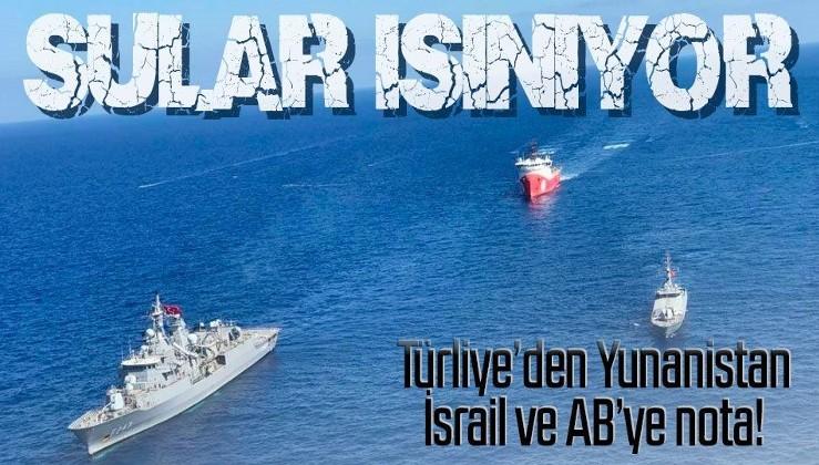 Son dakika: Türkiye'den Yunanistan, İsrail ve AB'ye 'Doğu Akdeniz' notası!