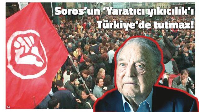 Soros'un 'Yaratıcı yıkıcılık'ı Türkiye'de tutmaz!