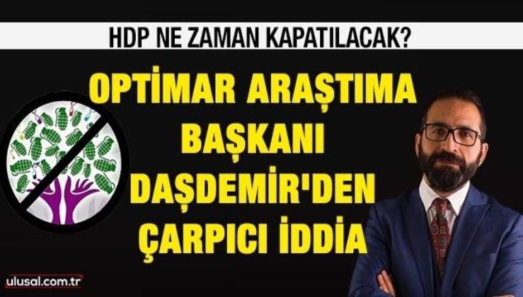 HDP ne zaman kapatılacak?: Optimar Araştırma Başkanı Daşdemir'den çarpıcı iddia