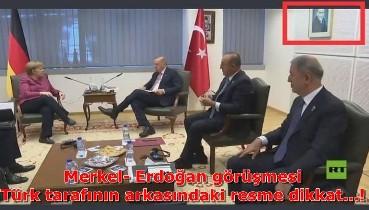 Merkel- Erdoğan görüşmesi  Türk tarafının arkasındaki resme dikkat...!