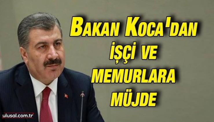 Sağlık Bakanı Fahrettin Koca'dan işçi ve memurlara müjde