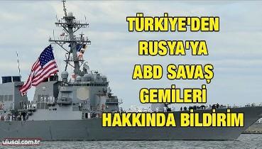 Türkiye'den Rusya'ya ABD savaş gemileri hakkında bildirim