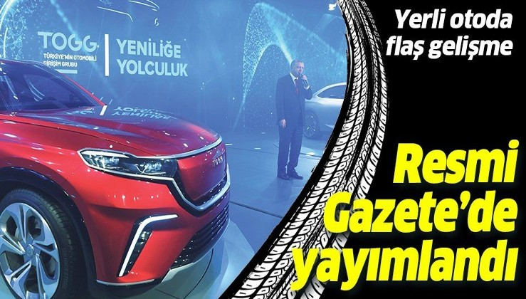Yerli otomobil hakkında flaş gelişme! Resmi Gazete'de yayımlandı!