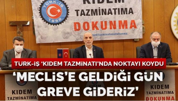 Türk-İş'ten 'kıdem tazminatı' açıklaması: Meclis'e geldiği gün greve gideriz