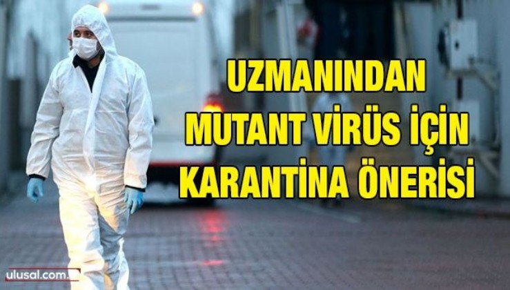 Uzmanından mutant virüs için karantina önerisi