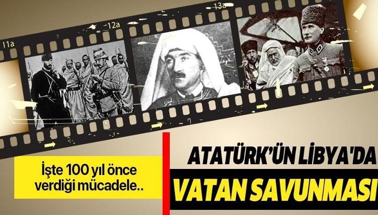 İşte Gazi Mustafa Kemal Atatürk'ün Libya'daki mücadelesi!