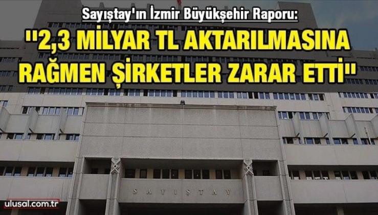 Sayıştay'ın İzmir Büyükşehir Raporu: ''2,3 milyar TL aktarılmasına rağmen şirketler zarar etti''