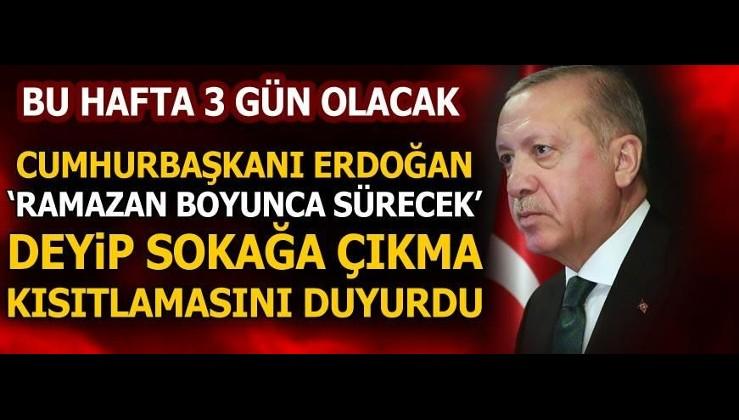 Son dakika | Cumhurbaşkanı Erdoğan 'ramazan boyunca sürecek' deyip sokağa çıkma kısıtlamasını duyurdu