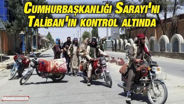 Taliban Cumhurbaşkanlığı Sarayı'nı kontrol altına aldı