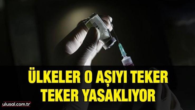 Ülkeler o aşıyı teker teker yasaklıyor