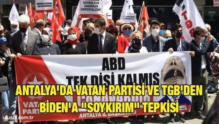 Antalya'da Vatan Partisi ve TGB'den Biden'a ''soykırım'' tepkisi