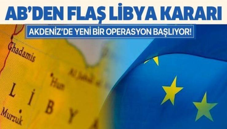 Son dakika: AB'den flaş Libya kararı: Akdeniz'de yeni bir operasyon başlatılacak.