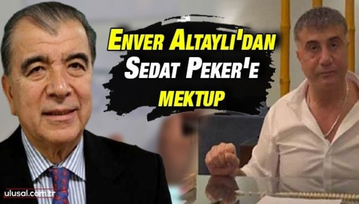 Enver Altaylı'dan Sedat Peker'e açık mektup