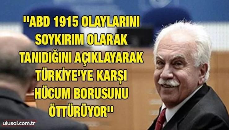 Doğu Perinçek: ''ABD 1915 olaylarını soykırım olarak tanıdığını açıklayarak Türkiye'ye karşı hücum borusunu öttürüyor''
