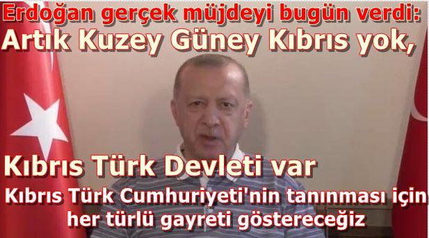 Erdoğan gerçek müjdeyi bugün verdi: Artık Kuzey Güney Kıbrıs yok, Kıbrıs Türk Devleti var ve tanınması için...