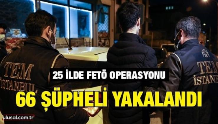 25 ilde FETÖ operasyonu: 66 şüpheli yakalandı