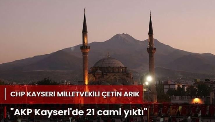 AKP Kayseri'de 21 cami yıktı