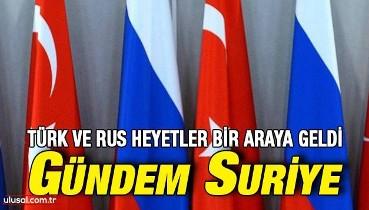 Türk ve Rus heyetler Moskova'da bir araya geldi: Gündem Suriye