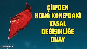 Çin'den Hong Kong'daki yasal değişikliğe onay