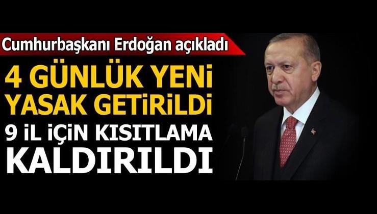 Son dakika haberi: Cumhurbaşkanı Erdoğan açıkladı! 4 günlük yeni yasak getirildi, 9 ilde kısıtlama kaldırıldı