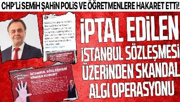 CHP'li Bilecik Belediye Başkanı Semih Şahin'den İstanbul Sözleşmesi üzerinden öğretmenlere ve polislere hakaret