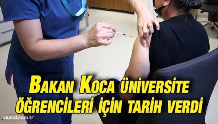 Sağlık Bakanı Fahrettin Koca üniversite öğrencileri için tarih verdi
