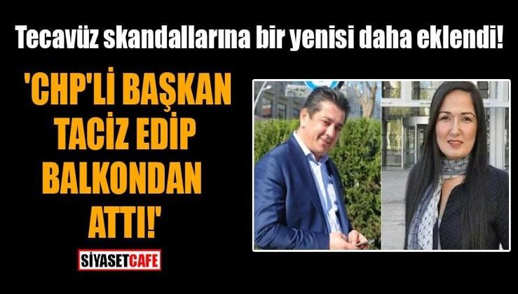 Tecavüz skandallarına bir yenisi daha eklendi! 'CHP'li başkan taciz edip balkondan attı!'
