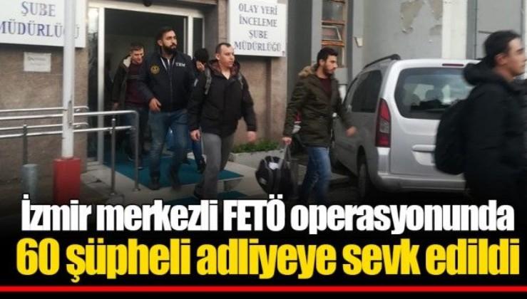 Son dakika: İzmir merkezli FETÖ operasyonunda 60 şüpheli adliyeye sevk edildi.