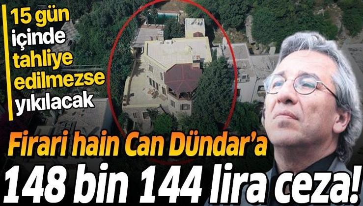 Firari hain Can Dündar'ın kaçak villasına 148 bin 144 lira ceza! 15 gün içinde tahliye edilmezse yıkılacak...