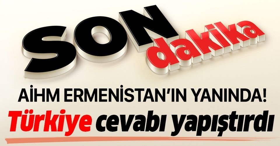 Son dakika: AİHM'in Ermenistan'ın yanında yer almasına Türkiye'den sert tepki