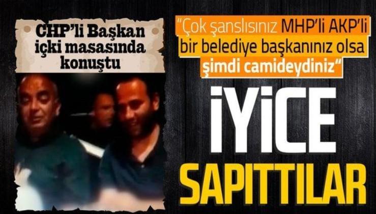 CHP'li Çetin Bozkurt içki masasında konuştu: Çok şanslısınız MHP'li, AKP'li bir belediye başkanınız olsa şimdi camideydiniz