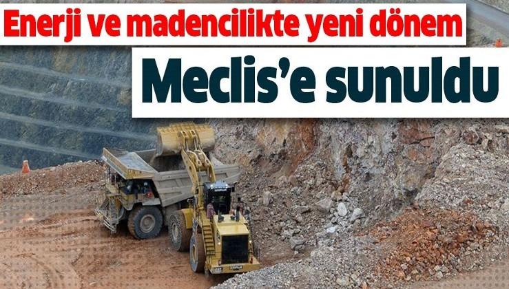Meclis'e sunuldu! Enerji ve madencilikte yeni dönem