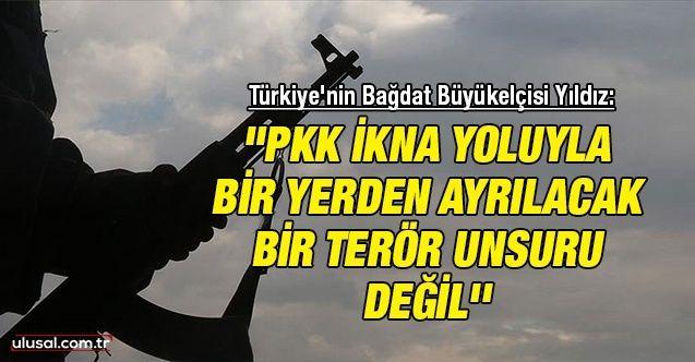 """Türkiye'nin Bağdat Büyükelçisi Yıldız: """"PKK ikna yoluyla bir yerden ayrılacak bir terör unsuru değil''"""