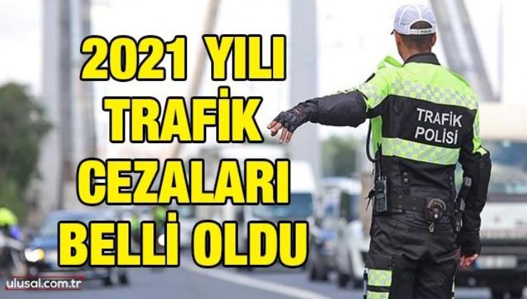 2021 yılı trafik cezaları belli oldu