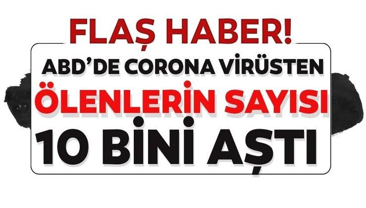ABD'de yeni tip koronavirüs (Kovid-19) nedeniyle yaşamını yitirenlerin sayısı 10 bini geçti