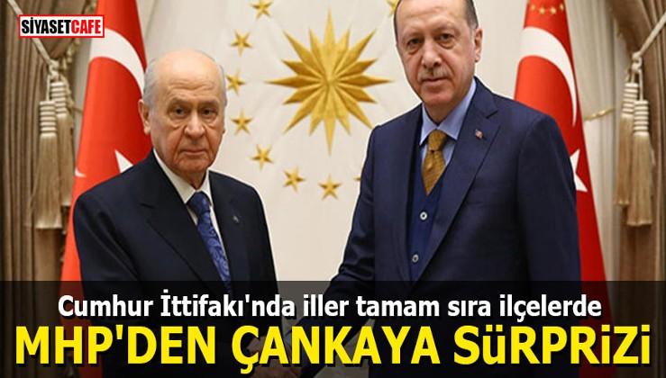 Cumhur İttifakı'nda iller tamam sıra ilçelerde: MHP'den Çankaya sürprizi