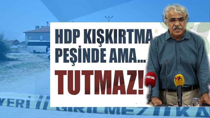 HDP kışkırtma peşinde ama tutmaz!