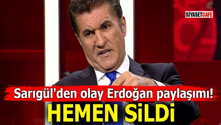 Sarıgül'den olay Erdoğan paylaşımı! Hemen sildi