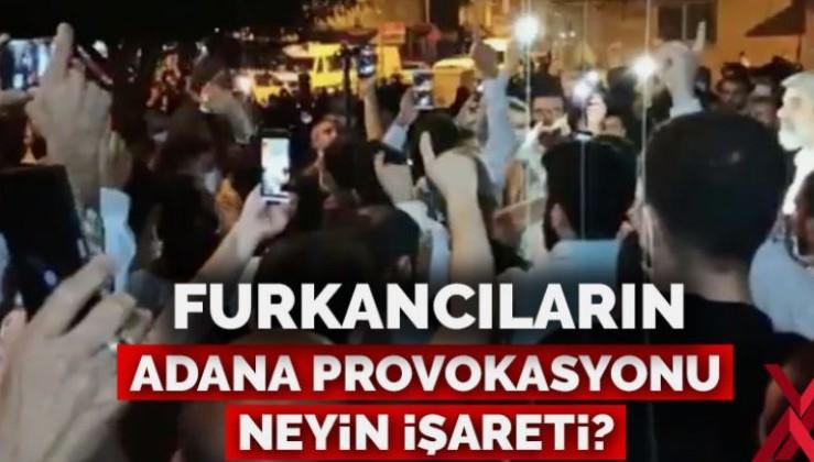 Furkancıların Adana provokasyonu neyin işareti?