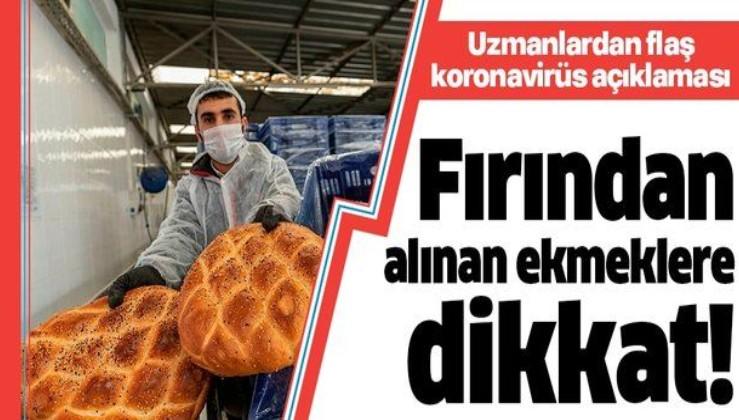 Koronavirüs döneminde fırından alınan ekmeklere dikkat!