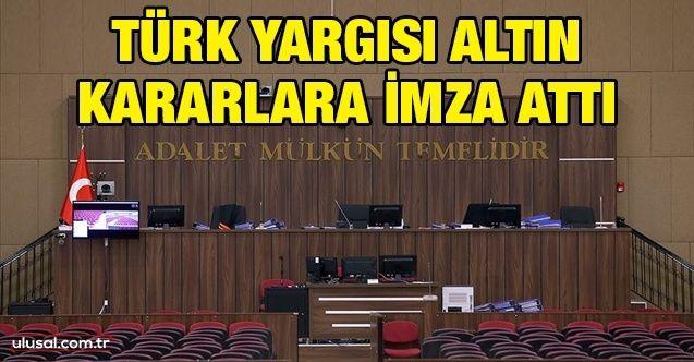 Türk Yargısı altın kararlara imza attı