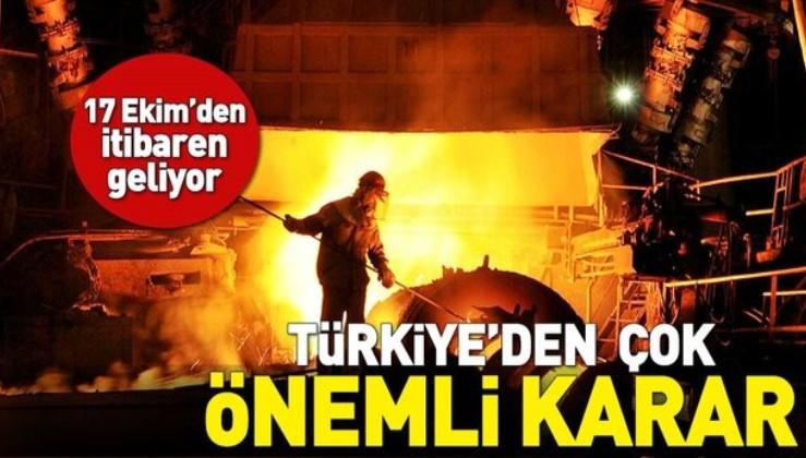 Türkiye'den çok önemli 'çelik' kararı.