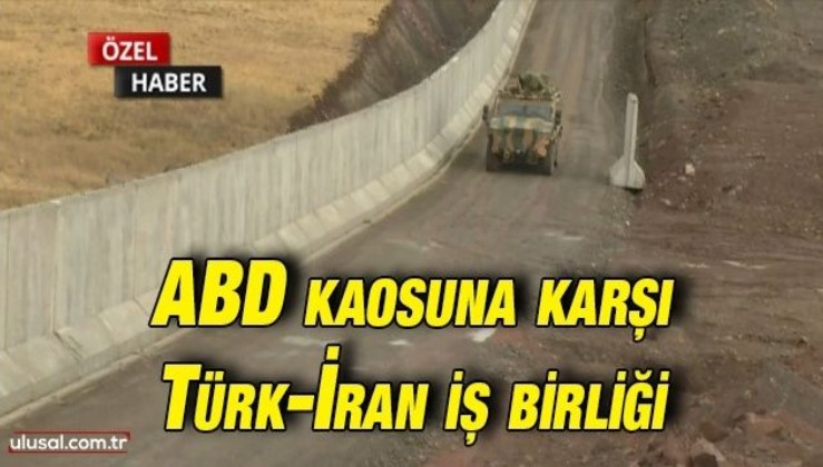 ABD kaosuna karşı Türk-İran iş birliği