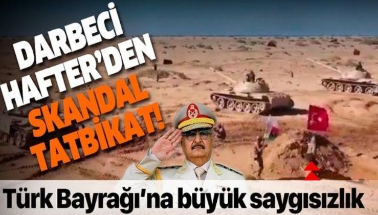 Hafter'den skandal tatbikat Türk Bayrağı'nı düşman bayrağı olarak kullandıktan sonra çiğnediler